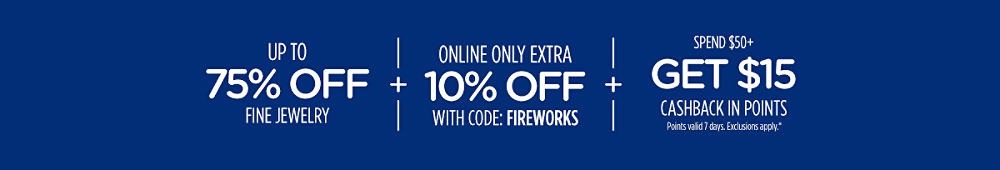 Up to 75% off fine jewelry + Extra 10% off with code: FIREWORKS + Spend $50+, get $15 CASHBACK in points