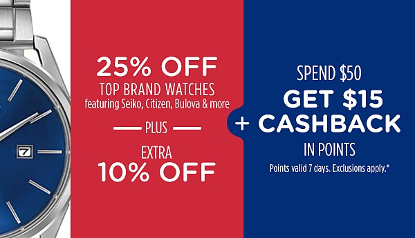 25% off top brand watches + Extra 10% off+ Spend $50, get $15 CASHBACK in points