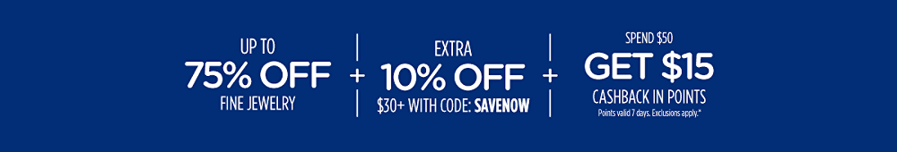 Up to 75% off fine jewelry + Extra 10% off $30+ with code: SAVENOW + Spend $50, get $15 CASHBACK in points Points valid 7 days. Exclusions apply.*
