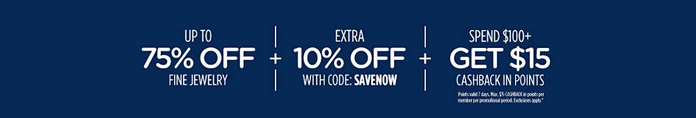 Up to 75% off fine jewelry + Extra 10% off with code: SAVENOW + Spend $100+, Spend $100+, get $15 CASHBACK in points