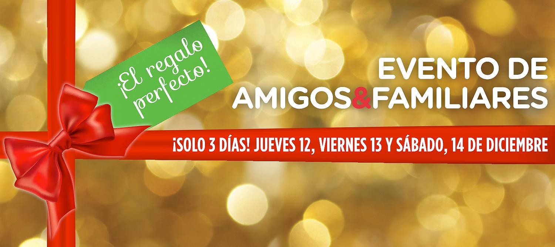 Evento de Amigos & Familiares ¡Solo 3 días! JUEVES 12, Viernes 13 y sábado, 14 de DICiembre