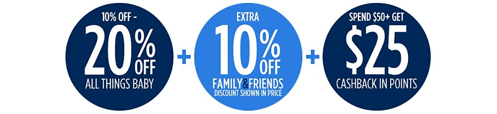 Family & Friends! 10-20% Off All Things Baby + Extra 10% off + Spend $50+, get $25 CASHBACK in points