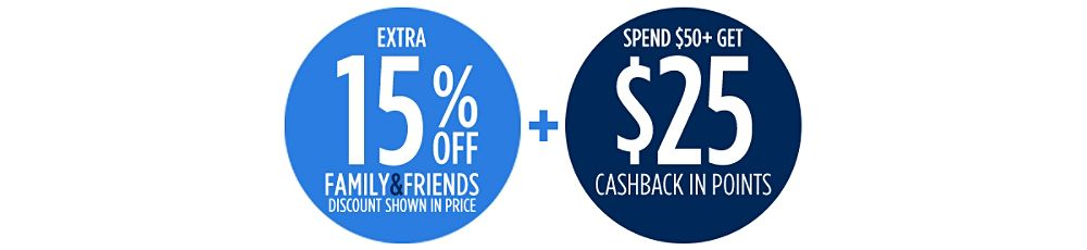 Family & Friends Extra 15% off + Spend $50+, get $25 CASHBACK in points