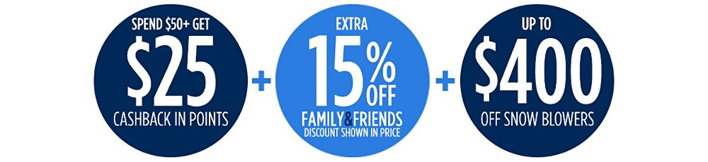 Up to $400 off snow throwers + Extra 15% off Family & Friends + Spend $50+, get $25 CASHBACK in points