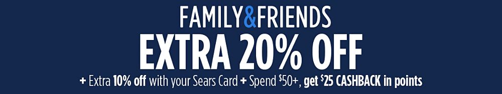 Family & Friends! Extra 20% off + Extra 10% off with your Sears Card + Spend $50+, get $25 CASHBACK in points