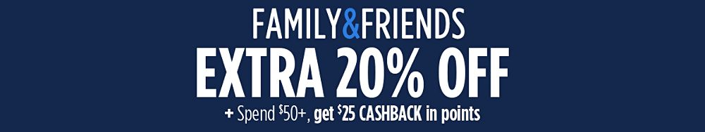 Family & Friends Extra 20% off + Spend $50+, get $25 CASHBACK in points