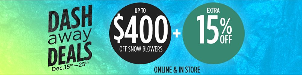 Up to $400 off snow blowers +  Extra 15% off