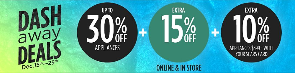 Up to 30% off appliances +  Extra 15% off +  Extra 10% off appliances $399+ with your Sears Card
