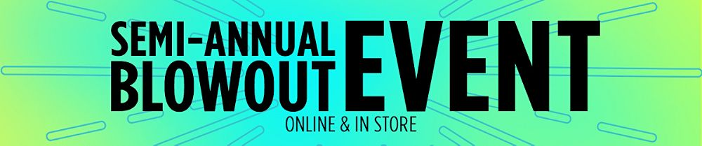 Semi-Annual Blowout Event Online & In Store
