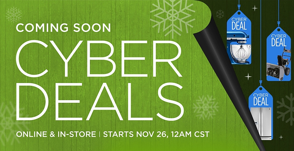 Coming Soon  |  Cyber Deals  |  Online & In-store  |  Starts November 26th 12AM CST
