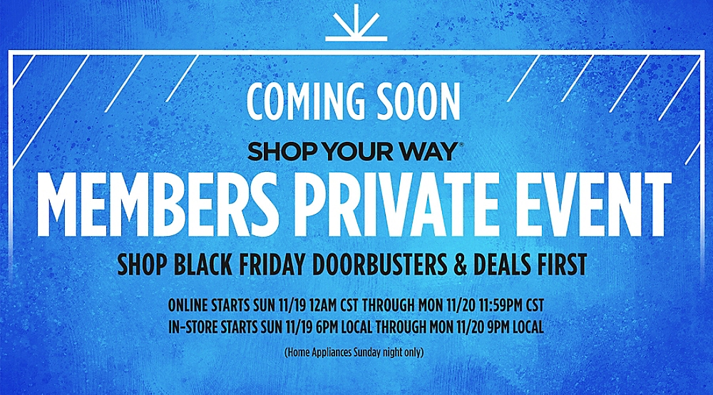 Coming Soon  |  Shop Your Way Members Private Event  |  Shop Black Friday Doorbusters & Deals First