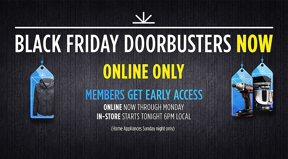 Shop Your Way Members Private Event  |  Shop Black Friday Doorbusters & Deals First  |  Online Only NOW  |  In-store Starts Tonight 6PM Local Time (Home Appliances Sunday night only)