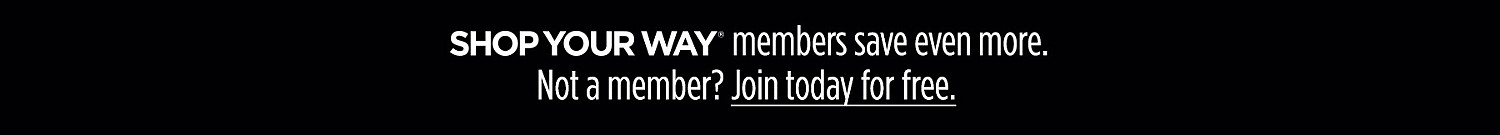 Shop Your Way members save even more. Not a member? Join today for free.