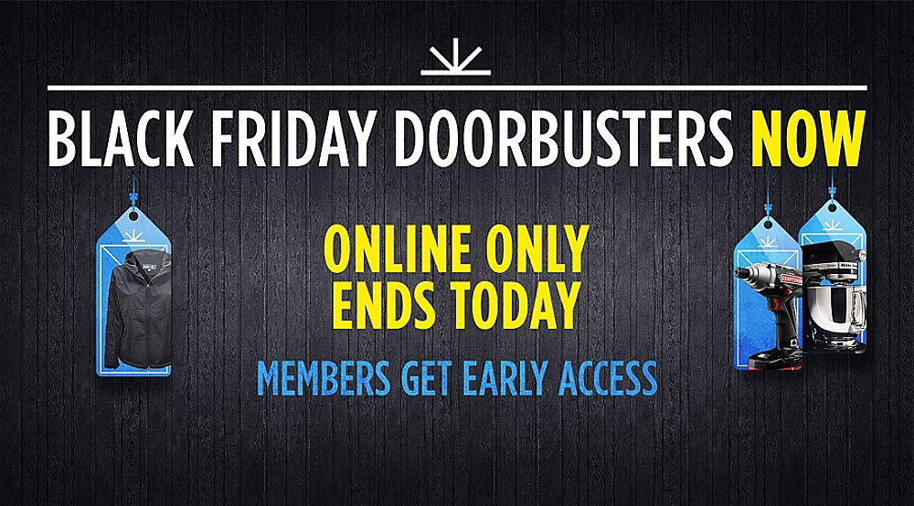 Shop Your Way Members Private Event  |  Shop Black Friday Doorbusters & Deals First  |  Online Only Ends Today (Excludes Home Appliances)