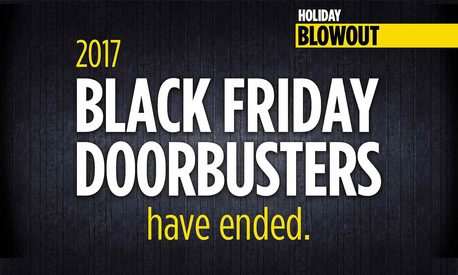 2017 Black Friday Doorbusters Have Ended
