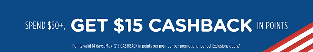Spend $50+, get $15 CASHBACK in points | Points valid 14 days. Max. $15 CASHBACK in points per member per promotional period. Exclusions apply.*
