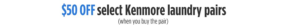 Save $50 on select Kenmore laundry pairs (when you buy the pair)