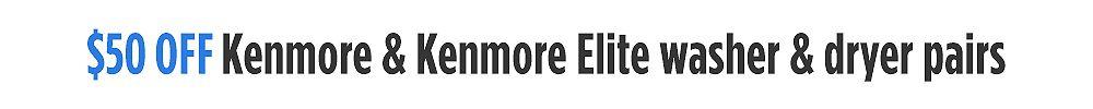 $50 off Kenmore & Kenmore Elite washer & dryer pairs