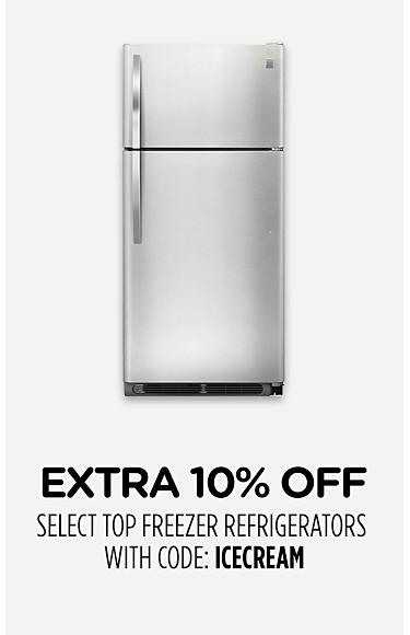 Extra 10% off select top freezer refrigerators with code: ICECREAM