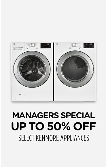 Manager's Specials - Up to 50% off select Kenmore appliances