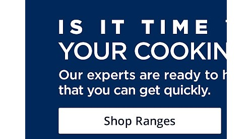 Is it time to replace your cooking appliance? Shop Ranges