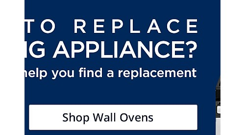 Is it time to replace your cooking appliance? Shop Wall Ovens