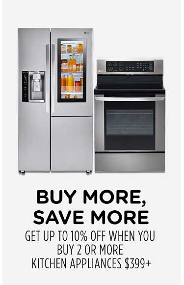 Buy More, Save More Get up to 10% off when you buy 2 or more kitchen appliances $399+