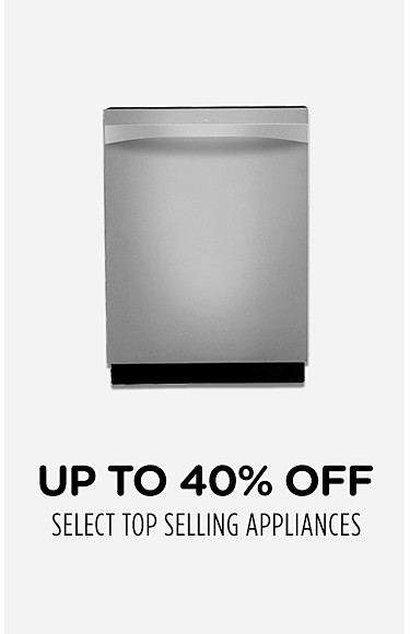 Up to 40% off Select top selling appliances