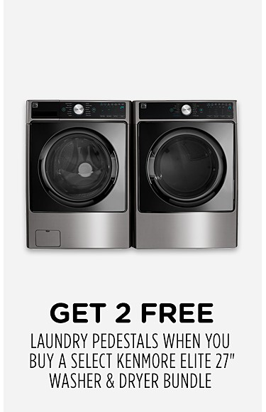 "Get 2 Free Laundry Pedestals  when you buy a select Kenmore Elite 27"" washer & dryer bundle"