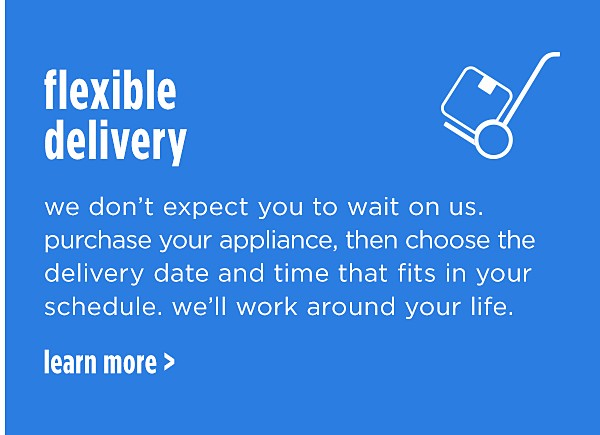 FLEXIBLE DELIVERY