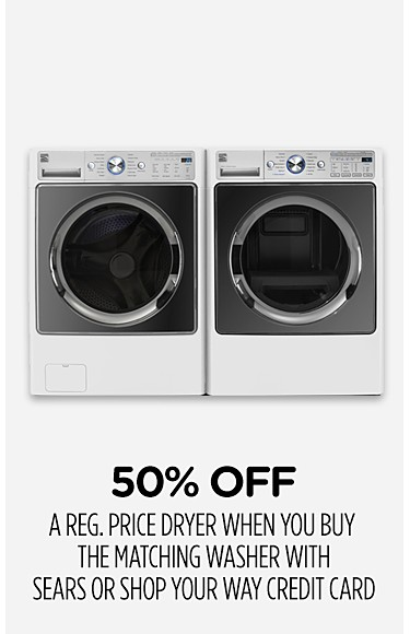 50% off a reg. price dryer when you buy the matching washer with Sears or Shop Your Way credit card