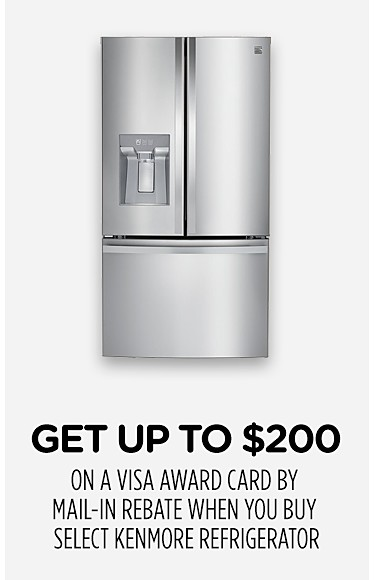 Get up to $200 on a VISA award card by mail-in rebate when you buy a select Kenmore refrigerator