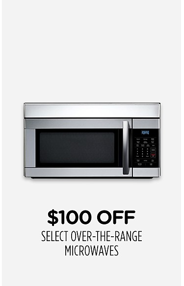 $100 off select over-the-range microwaves