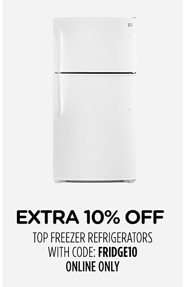Online Only Extra 10% off top freezer refrigerators with code: FRIDGE10