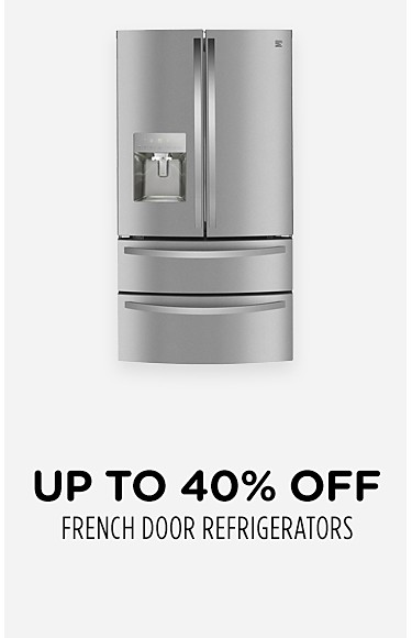 Up to 40% off French Door Refrigerators