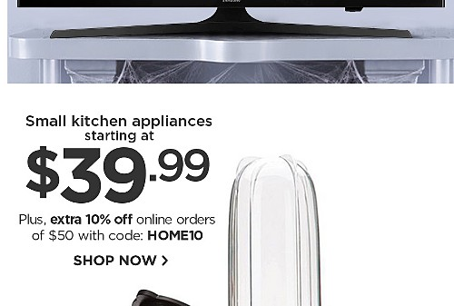 Small kitchen appliances starting at 39.99 plus online only save extra 10%off $50+ use code HOME10
