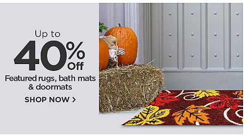 Up to 40% off featured area rugs, bath mats & doormats