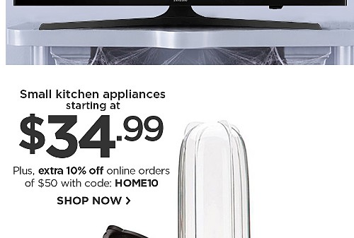 Small kitchen appliances starting at $34.99 plus online only save extra 10%off $50+ use code HOME10