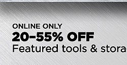 UP TO 50% OFF HUNDREDS OF TOOLS | SHOP ALL | TOOL MEGA SALE & VALUES | Online Only.  20–55% Off Featured Tools and Storage