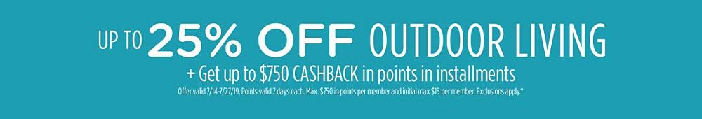 Up to 25% off outdoor living + Get up to $750 CASHBACK in points in installments