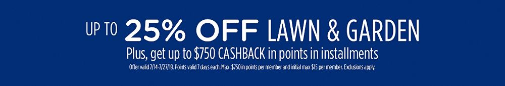 Up to 25% off lawn & garden + Get up to $750 CASHBACK in points in installments