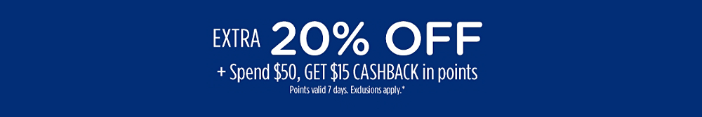 Family & Friends!  Extra 20% off + Spend $50, get $15 CASHBACK in points | Points valid 7 days. Exclusions apply.*
