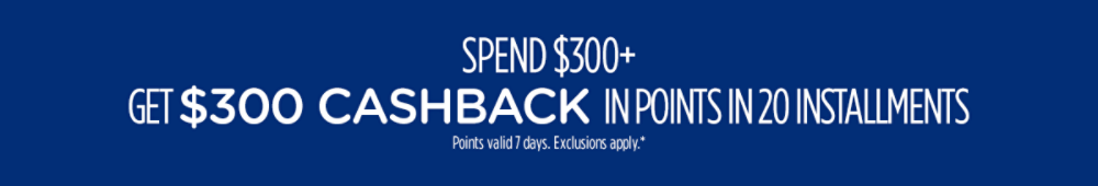 Spend $300+, get $300 CASHBACK in points in 20 installments