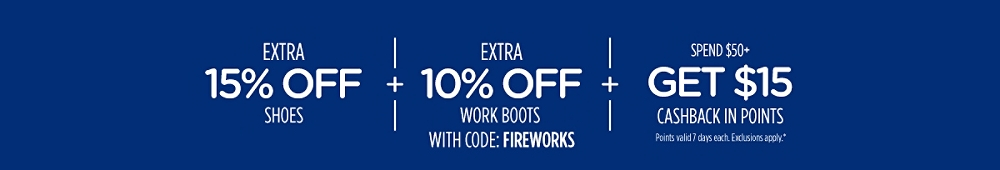 Extra 15% off shoes + extra 10% off work boots with code: FIREWORKS  + Spend $50+, get $15 CASHBACK in points