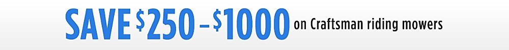 SAVE $250- $1000 on Craftsman riding mowers