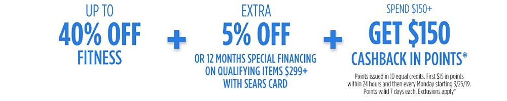 Up to 40% off + Extra 5% off or 12 months special financing on qualifying items $299+ with Sears Card  + Spend $150 +, GET $150 CASHBACK in points