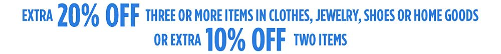 Extra 20% off three or more items items in clothes, jewelry, shoes or home OR Extra 10% off two items