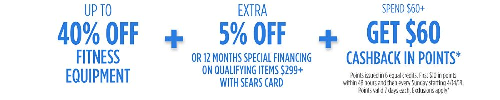 Up to 40% off fitness equipment  + Extra 5% off or 12 months special financing on qualifying items $299+ with Sears Card  + Spend $60+, get $60 CASHBACK in points