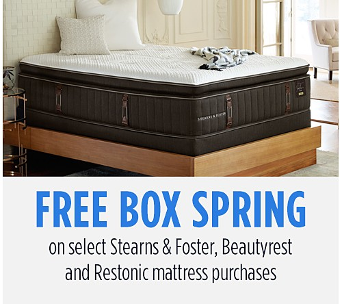Free Box Spring on select Stearns & Foster, Beautyrest and Restonic mattresses