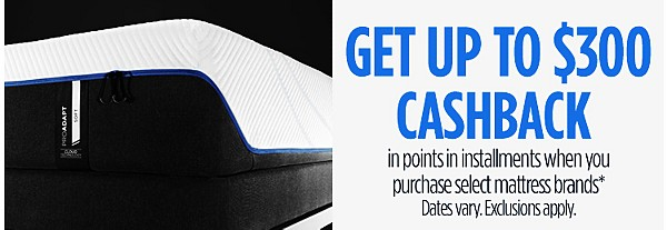 Get up to $300 CASHBACK in points in installments when you purchase select mattress brands*